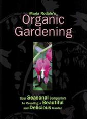 Maria Rodale's Organic Gardening: Your Seasonal Companion to Creating a Beautiful & Delicious Garden