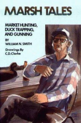 Marsh Tales: Market Hunting, Duck Trapping, and Gunning 9780870333385