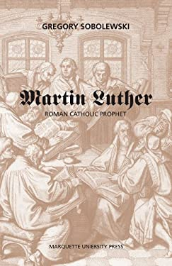 Martin Luther: Roman Catholic Prophet 9780874626490