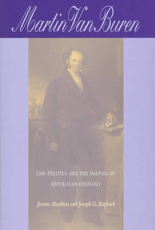 Martin Van Buren: Law, Politics, and the Shaping of Republican Ideology 9780875802299