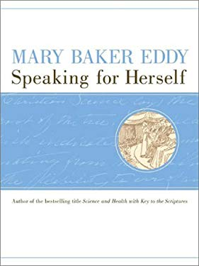 Mary Baker Eddy: Speaking for Herself 9780879522759