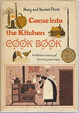 Mary and Vincent Price's Come Into the Kitchen Cook Book: A Collector's Treasury of America's Great Recipes