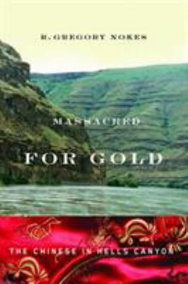 Massacred for Gold: The Chinese in Hells Canyon 9780870715709