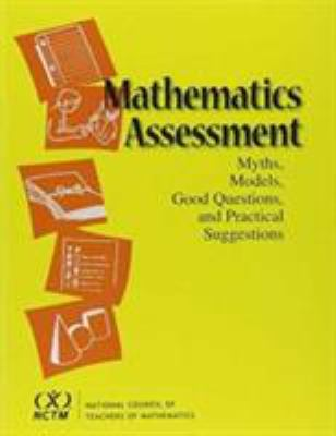 Mathematics Assessment : Myths, Models, Good Questions and Practical Suggestions