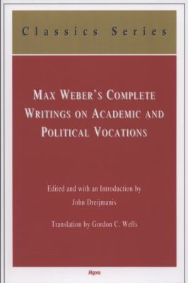 Max Weber's Complete Writings on Academic and Political Vocations 9780875865485