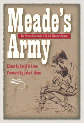 Meade's Army: The Private Notebooks of Lt. Col. Theodore Lyman 9780873389013