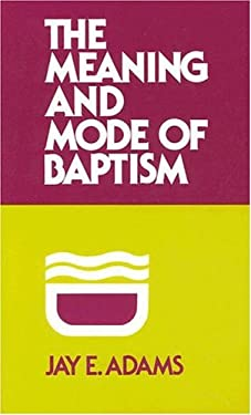 The Meaning and Mode of Baptism 9780875520438