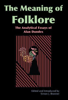 The Meaning of Folklore: The Analytical Essays of Alan Dundes 9780874216837