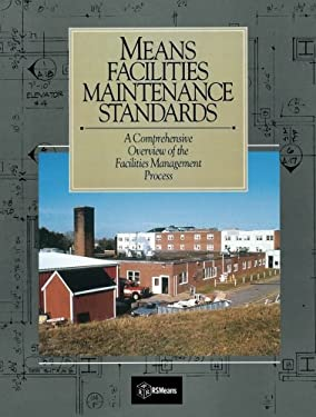 Means Facilities Maintenance Standards: A Comprehensive Overview of the Facilities Management Process 9780876290965