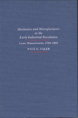 Mechanics and Manufacturers in the Early Industrial Revolution : Lynn, Massachusetts, 1780-1860