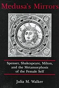 Medusa's Mirrors: Spenser, Shakespeare, Milton, and the Metamorphosis of the Female Self