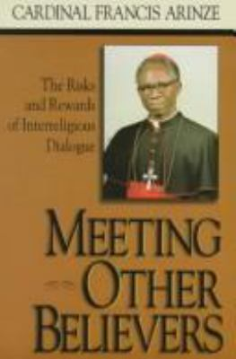 Meeting Other Believers: The Risks and Rewards of Interreligious Dialogue 9780879739492