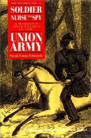 Memoirs of a Soldier, Nurse, and Spy Memoirs of a Soldier, Nurse, and Spy Memoirs of a Soldier, Nurse, and Spy: A Woman's Adventures in the Union Army 9780875805849