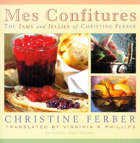 Mes Confitures: The Jams and Jellies of Christine Ferber 9780870136290