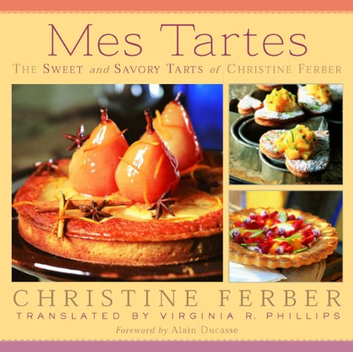 Mes Tartes: The Sweet and Savory Tarts of Christine Ferber 9780870136887