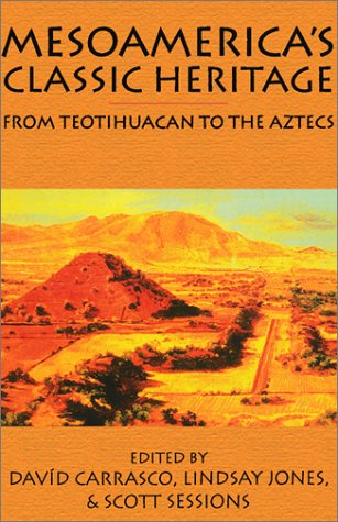 Mesoamerica's Classic Heritage: From Teotihuacan to the Aztecs 9780870816376