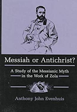 Messiah or Antichrist?: A Study of the Messianic Myth in the Work of Zola