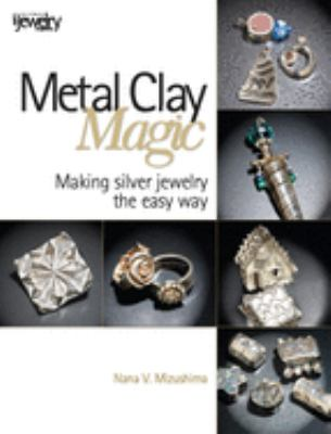 Metal Clay Magic: Making Silver Jewelry the Easy Way 9780871162205