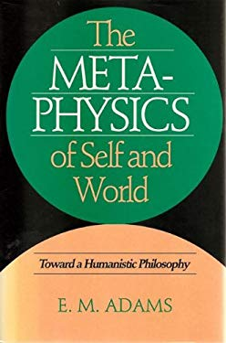 Metaphysics of Self and World: Toward a Humanistic Philosophy 9780877227847