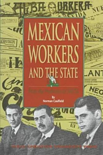 Mexican Workers and the State: From the Porfiriato to NAFTA 9780875651927