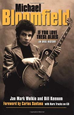 Michael Bloomfield - If You Love These Blues: An Oral History [With CD] 9780879306175