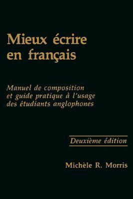 Mieux Ecrire En Francais: Manuel de Composition Et Guide Pratique A L'Usage Des Etudiants Anglophones 9780878402250
