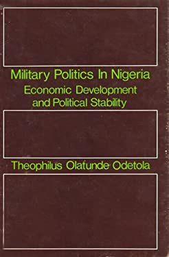 Military Politics in Nigeria: Economic Development and Political Stability 9780878551002