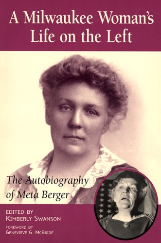 Milwaukee Woman's Life on the Left: The Autobiography of Meta Berger 9780870203220