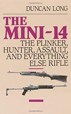 Mini-14: The Plinker, Hunter, Assault, and Everything Else Rifle 9780873644075