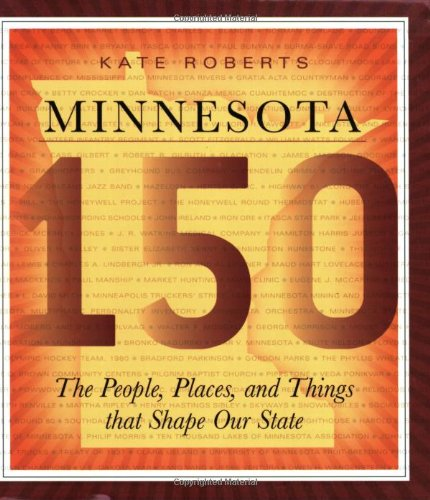Minnesota 150: The People, Places, and Things That Shape Our State 9780873515948