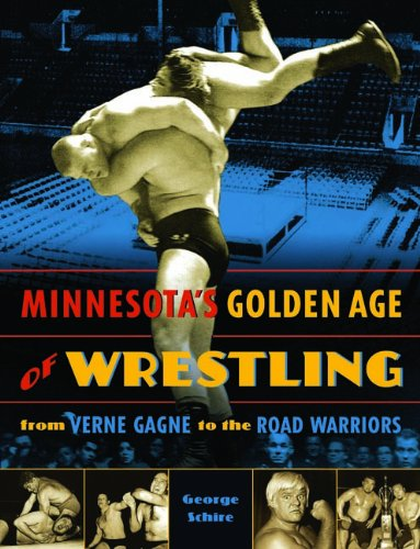 Minnesota's Golden Age of Wrestling: From Verne Gagne to the Road Warriors 9780873516204