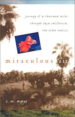 Miraculous Air: Journey of a Thousand Miles Through Baja California, the Other Mexico 9780874807400