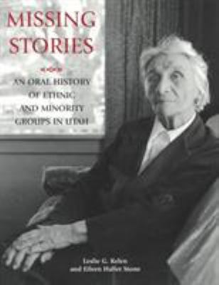 Missing Stories: An Oral History of Ethnic and Minority Groups in Utah 9780874212938