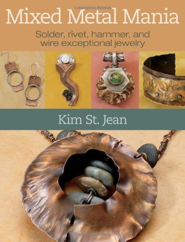 Mixed Metal Mania: Solder, Rivet, Hammer, and Wire Exceptional Jewelry 9780871164162