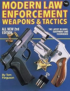 Modern Law Enforcement: Weapons & Tactics 9780873491167