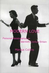 Modern Love: Personal Relationships in Twentieth-Century Britain
