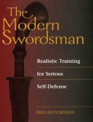 Modern Swordsman: Realistic Training for Serious Self-Defense 9780873649957