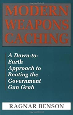Modern Weapons Caching: A Down-To-Earth Approach to Beating the Government Gun Grab 9780873645836