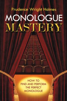 Monologue Mastery: How to Find and Perform the Perfect Monologue 9780879103705