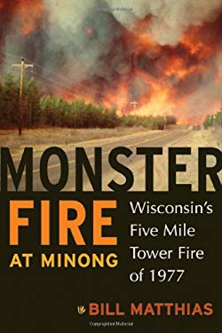 Monster Fire at Minong: Wisconsin's Five Mile Tower Fire of 1977 9780870204470