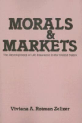 Morals and Markets: The Development of Life Insurance in the United States 9780878559299