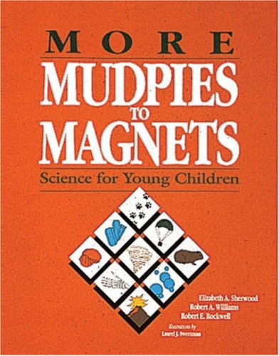 More Mudpies to Magnets: Science for Young Children 9780876591505