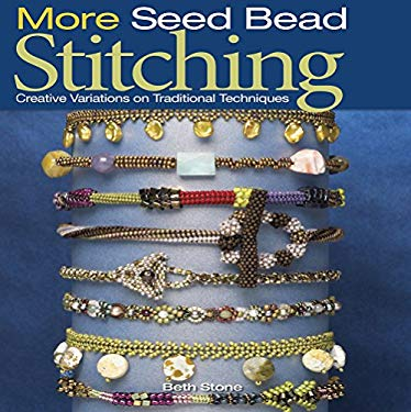 More Seed Bead Stitching: Creative Variations on Traditional Techniques 9780871162908