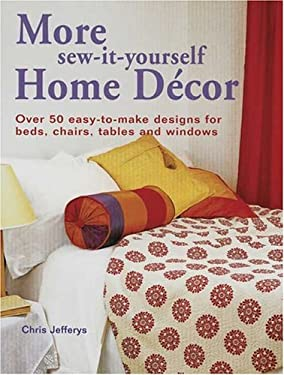 More Sew-It-Yourself Home Decor: Over 50 Easy-To-Make Designs for Beds, Chairs, Tables and Windows 9780873498036