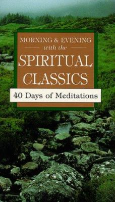 Morning & Evening with the Spiritual Classics: 40 Days of Meditations 9780877885344