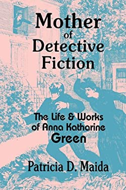 Mother of Detective Fiction: The Life & Works of Anna Katharine Green 9780879724450
