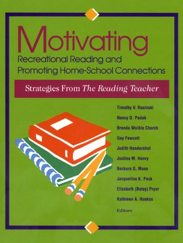 Motivating Recreational Reading and Promoting Home-School Connections: Strategies from the Reading Teacher / Timothy V. Rasinski ... [Et Al.] Editors 9780872072824