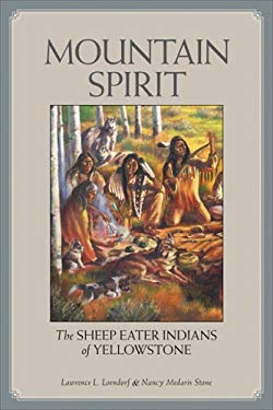 Mountain Spirit: The Sheep Eater Indians of Yellowstone