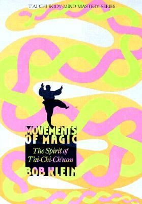 Movements of Magic: The Spirit of T'Ai-Chi-Ch'uan 9780878770724