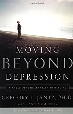 Moving Beyond Depression, Revised Edition: A Whole-Person Approach to Healing